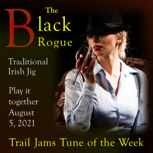 TrailJams Tune of the Week: The Black Rogue. Traditional Irish Jig. Play it together August 5, 2021.