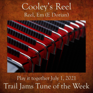 TrailJams Tune of the Week: Cooley's Reel. Reel, E minor (E Dorian). Play it together July 1, 2021.
