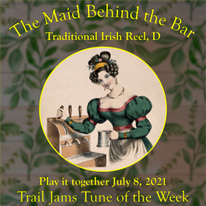 TrailJams Tune of the Week: The Maid Behind the Bar. Traditional Irish Reel, D. Play it together July 8, 2021.