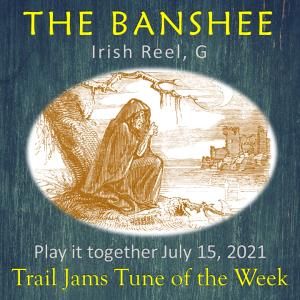 TrailJams Tune of the Week: The Banshee. Irish Reel, G. Play it together July 15, 2021.