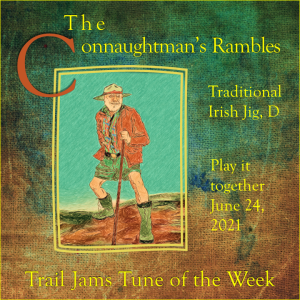 TrailJams Tune of the Week: The Connaughtman's Rambles. Traditional Irish Jig, D. Play it together June 24, 2021.