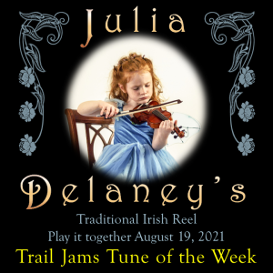 TrailJams Tune of the Week: Julia Delaney's. Traditional Irish Reel. Play it together August 19, 2021.