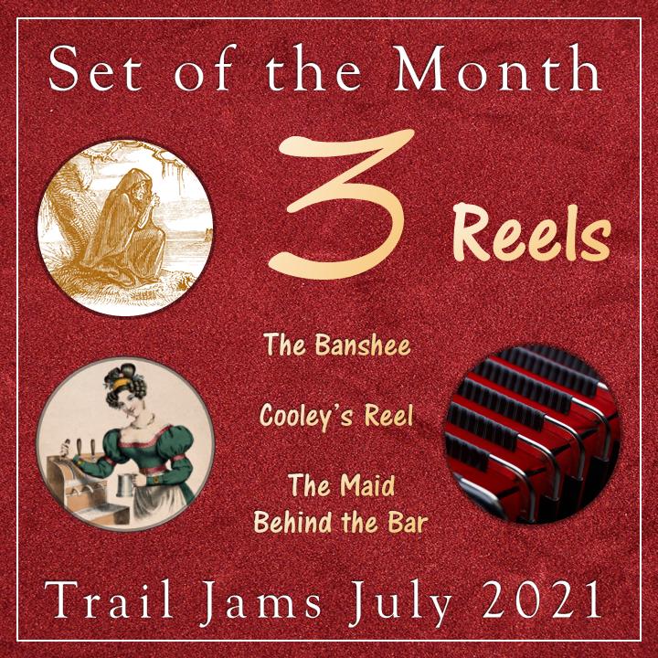 TrailJams Set of the Month, July 2021. 3 Reels: The Banshee; Cooley's Reel; The Maid Behind the Bar