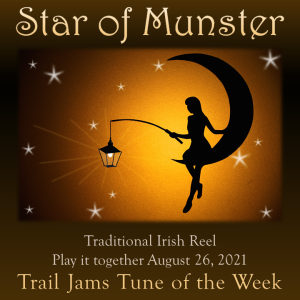 TrailJams Tune of the Week: Star of Munster. Traditional Irish Reel. Play it together August 26, 2021.