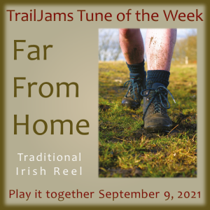 TrailJams Tune of the Week: Far from Home. Traditional Irish Reel. Play it together September 9, 2021.