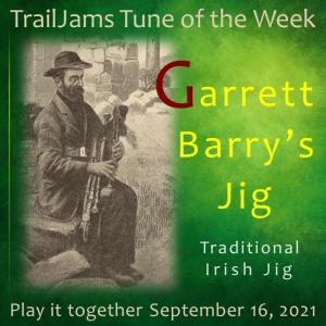 TrailJams Tune of the Week: Garrett Barry's Jig. Traditional Irish Jig. Play it together September 16, 2021.