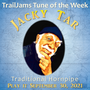 TrailJams Tune of the Week, Jacky Tar, Traditional Hornpipe. Play it September 30, 2021.