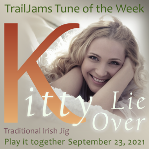 TrailJams Tune of the Week: Kitty Lie Over. Traditional Irish Jig. Play it together September 23, 2021.