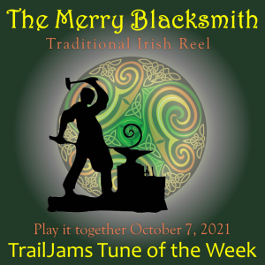 TrailJams Tune of the Week: The Merry Blacksmith. Traditional Irish Reel. Play it together October 7, 2021.