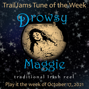 TrailJams Tune of the Week: Drowsy Maggie. Traditional Irish Reel. Play it the week of October 17, 2021.