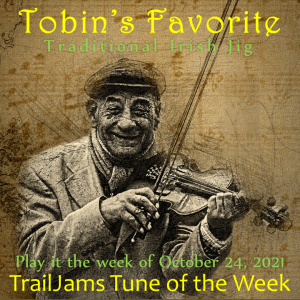 TrailJams Tune of the Week: Tobin's Favorite Jig. Traditional Irish jig. Play it the week of October 24, 2021.