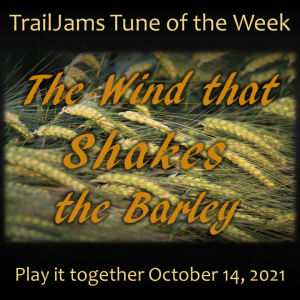 TrailJams Tune of the Week: The Wind that Shakes the Barley. Traditional Irish Reel. Play it together October 4, 2021.